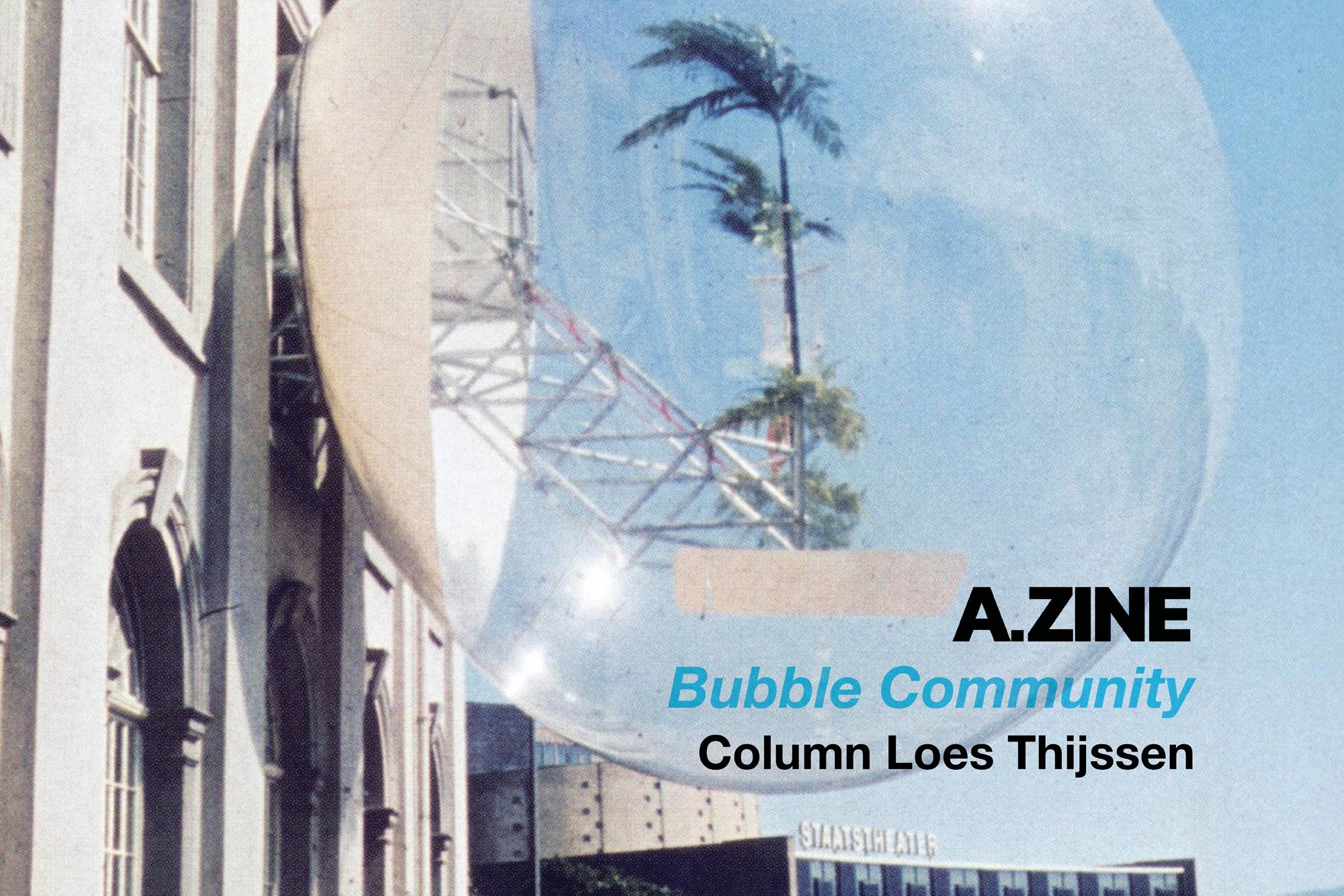 A.ZINE column Loes Thijssen 'Bubble Community'